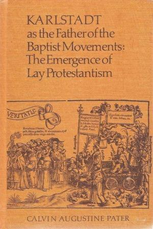Sjouke Voolstra over: Karlstadt as the father of the baptist movements: The emergence of lay protestantism - door Calvin Augustine Pater