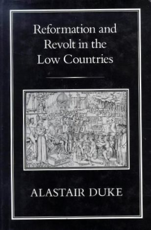 S. Voolstra over: Reformation and Revolt in the Low Countries - door Alastair Duke