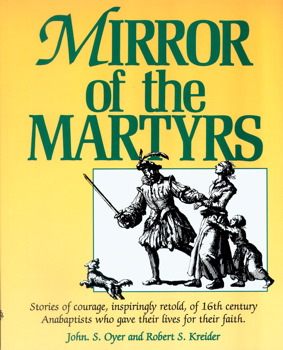 Mary Sprunger over: Mirror of the Martyrs: Stories of courage, inspiringly retold, of 16th century Anabaptists who gave their lives for their faith - door John S. Oyer & Robert S. Kreider