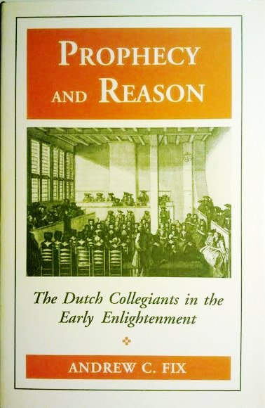 Keith Sprunger over: Prophecy and Reason. The Dutch collegiants and the early enlightenment - door Andrew C. Fix