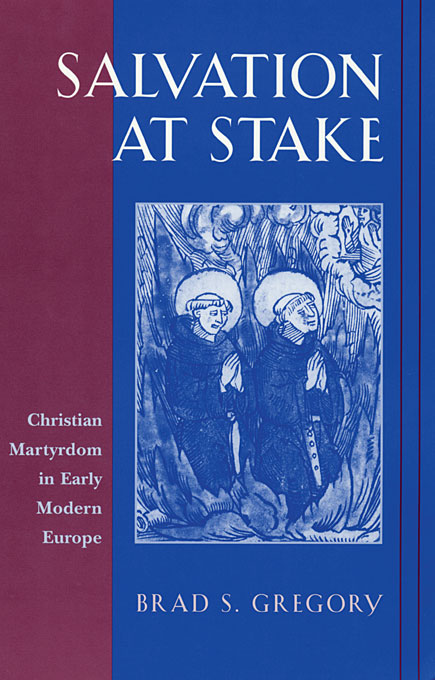 M.J. Blok over: Salvation at Stake. Christian martyrdom in early modern Europe - door Brad S. Gregory