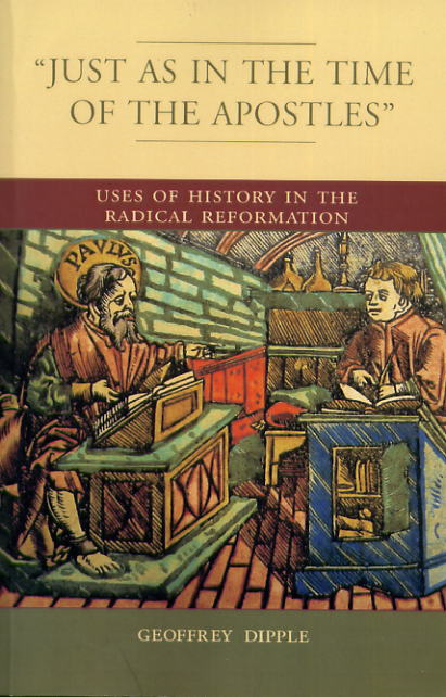 Piet Visser over: 'Just as in the time of the apostles' : Uses of history in the radical reformation - door Geoffrey Dipple