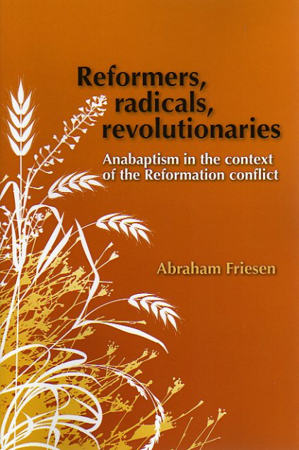 Piet Visser over: Reformers, radicals, revolutionaries; anabaptism in the context of the Reformation conflict - door Abraham Friesen